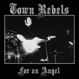 Town Rebels - For An Angel