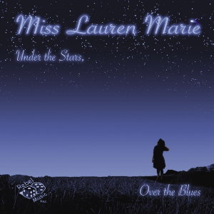 Miss Lauren Marie - Under The Stars, Over The Blues