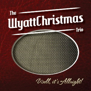 The WyattChristmas Trio - Well, it's Allright